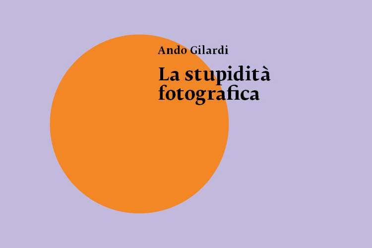 Ando Gilardi. La stupidità fotografica, Johan & Levi Editore