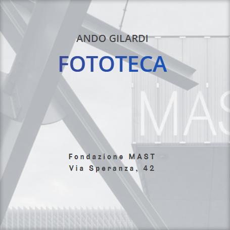 Fondazione MAST promuove: Foto/Industria V Biennale di Fotografia dell'Industria e del Lavoro 2021 - ANDO GILARDI FOTOTECA