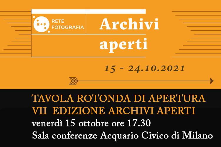 Tavola Rotonda di apertura VII edizione Archivi aperti Venerdì 15 ottobre 2021 ore 17.30 - 19.30 Sala conferenze Acquario Civico di Milano