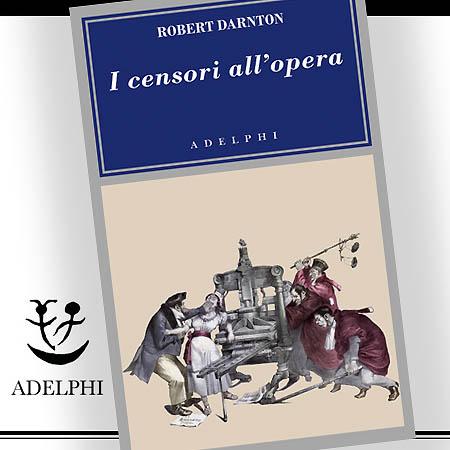 Censori all'opera, di Robert Darnton, Adelphi edizioni