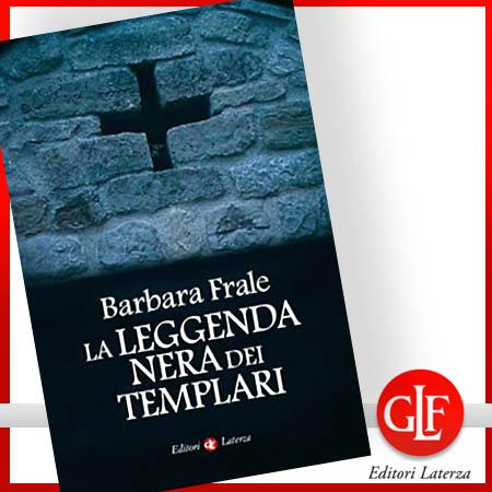 """Barbara Frale """"la leggenda nera dei Templari"""" Editori Laterza"""