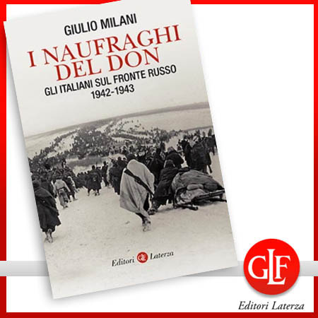 Giulio Milani I naufraghi del Don Gli italiani sul fronte russo. 1942-1943 Editori Laterza